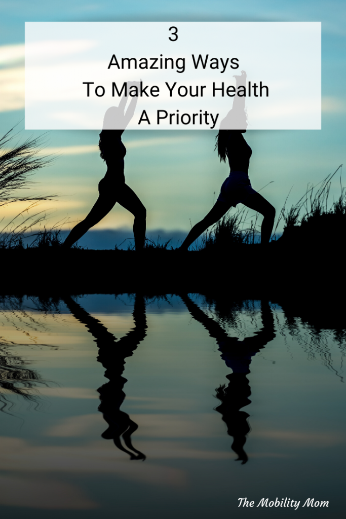 3 Amazing Ways To Make Your Health A Priority