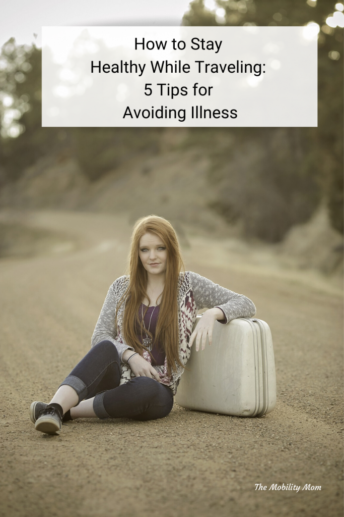 How to Stay Healthy While Traveling: 5 Tips for Avoiding Illness